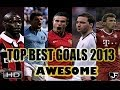 TOP BEST GOALS 2013 ★ AWESOME ★ HD